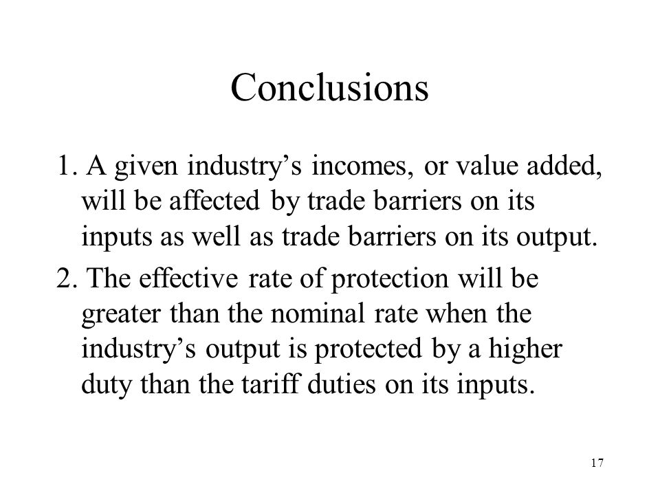 Conclusions 1. A given industry's incomes, or value added, will be affected by trade barriers on its inputs as well as trade barriers on its output.