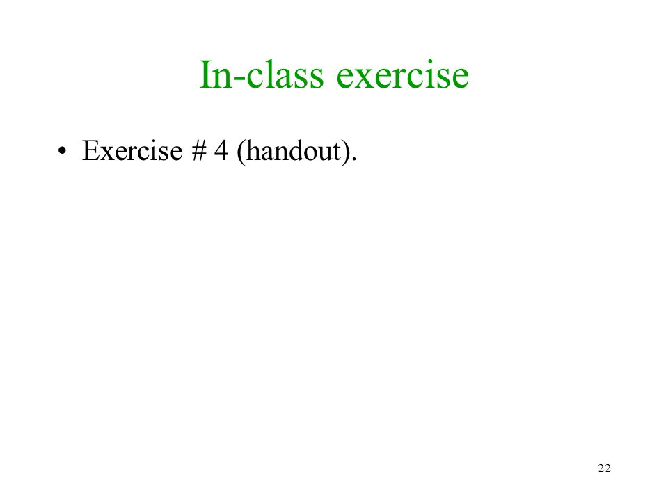 In-class exercise Exercise # 4 (handout).