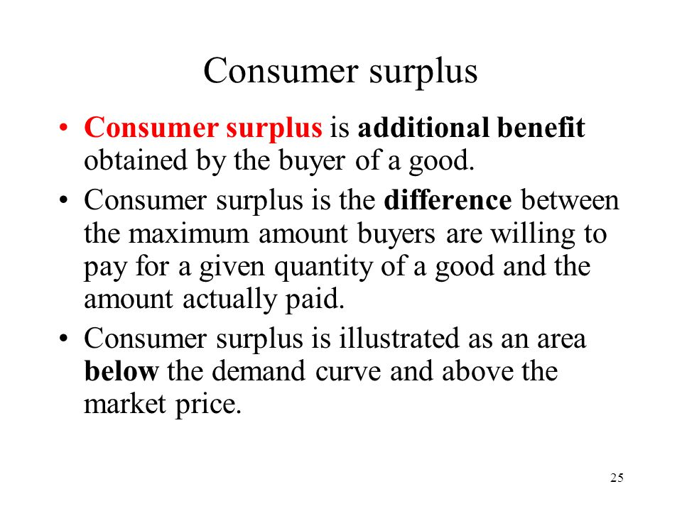 Consumer surplus Consumer surplus is additional benefit obtained by the buyer of a good.