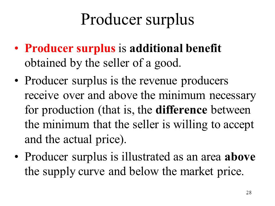 Producer surplus Producer surplus is additional benefit obtained by the seller of a good.