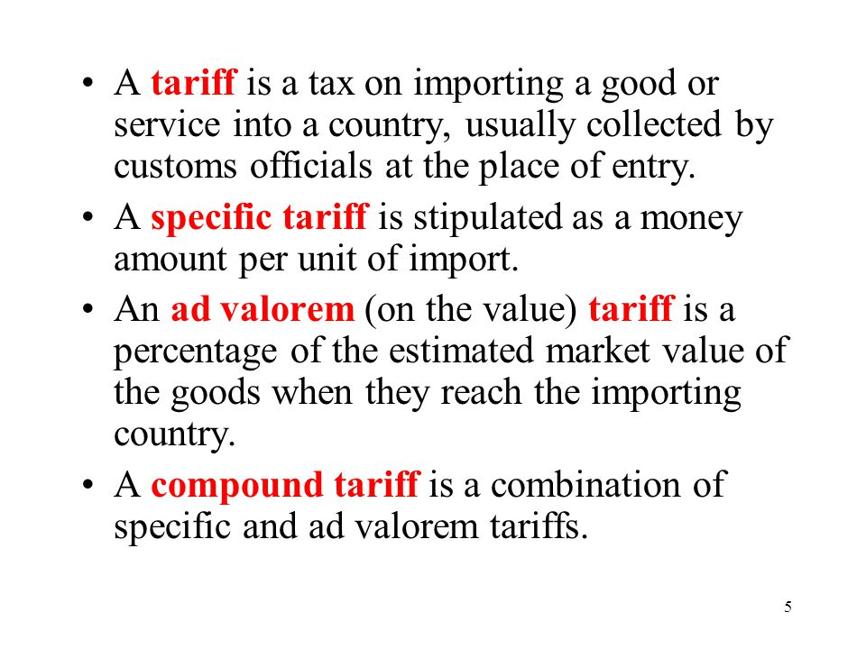 A tariff is a tax on importing a good or service into a country, usually collected by customs officials at the place of entry.