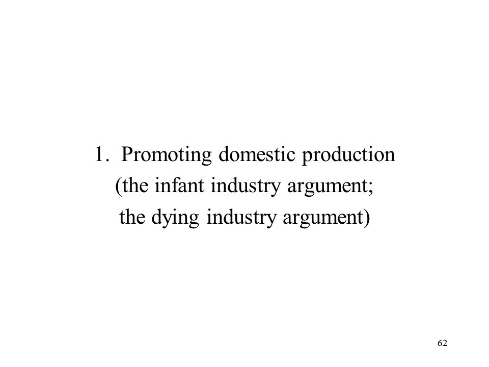 Promoting domestic production (the infant industry argument;