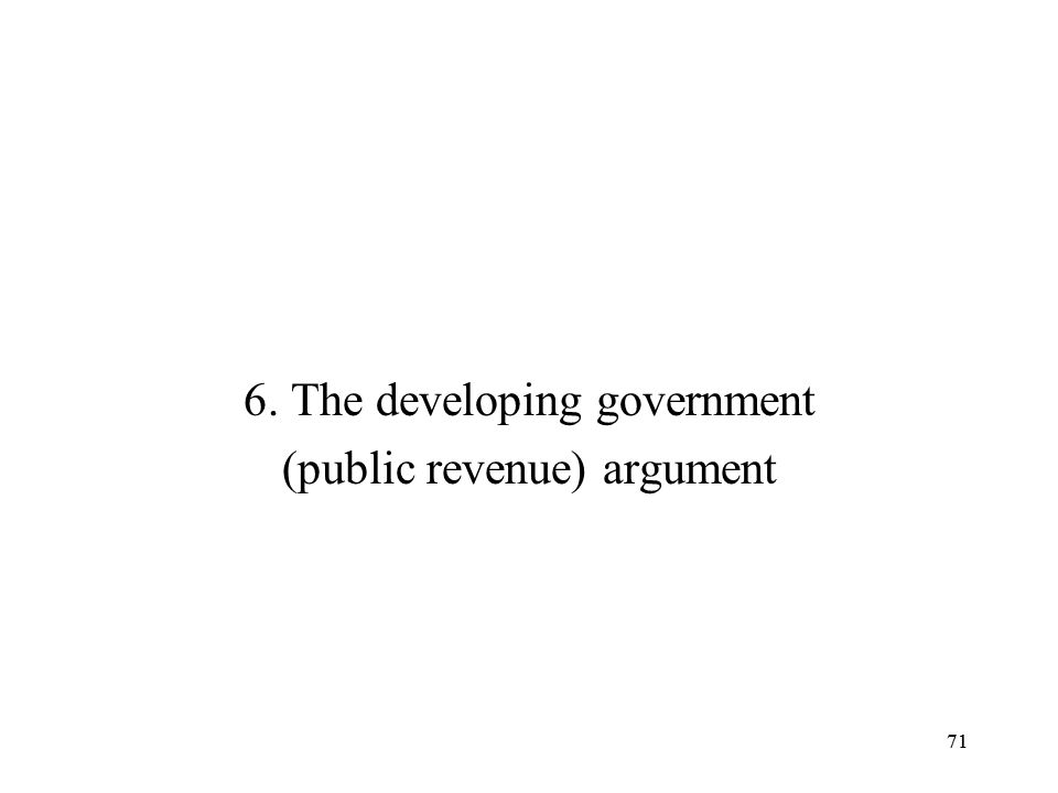 6. The developing government (public revenue) argument