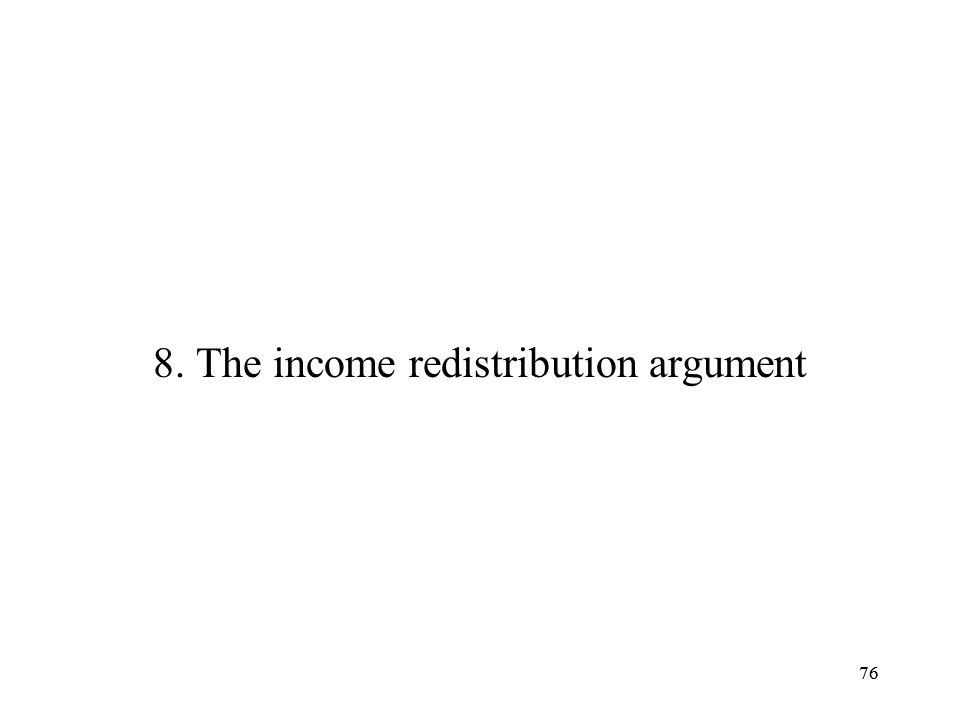 8. The income redistribution argument