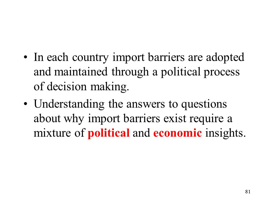 In each country import barriers are adopted and maintained through a political process of decision making.