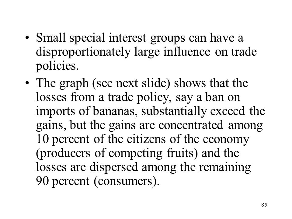 Small special interest groups can have a disproportionately large influence on trade policies.