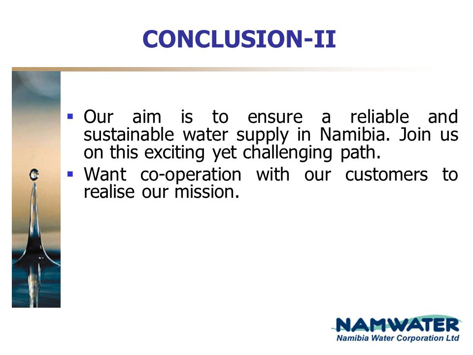 CONCLUSION-II Our aim is to ensure a reliable and sustainable water supply in Namibia. Join us on this exciting yet challenging path.