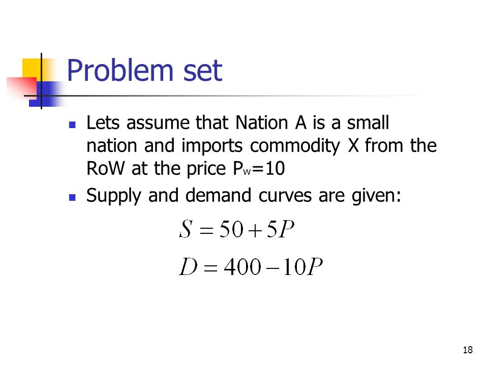 Problem set Lets assume that Nation A is a small nation and imports commodity X from the RoW at the price Pw=10.