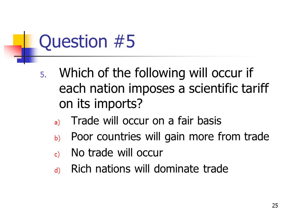 Question #5 Which of the following will occur if each nation imposes a scientific tariff on its imports