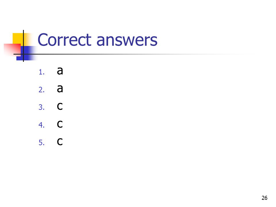 Correct answers a c