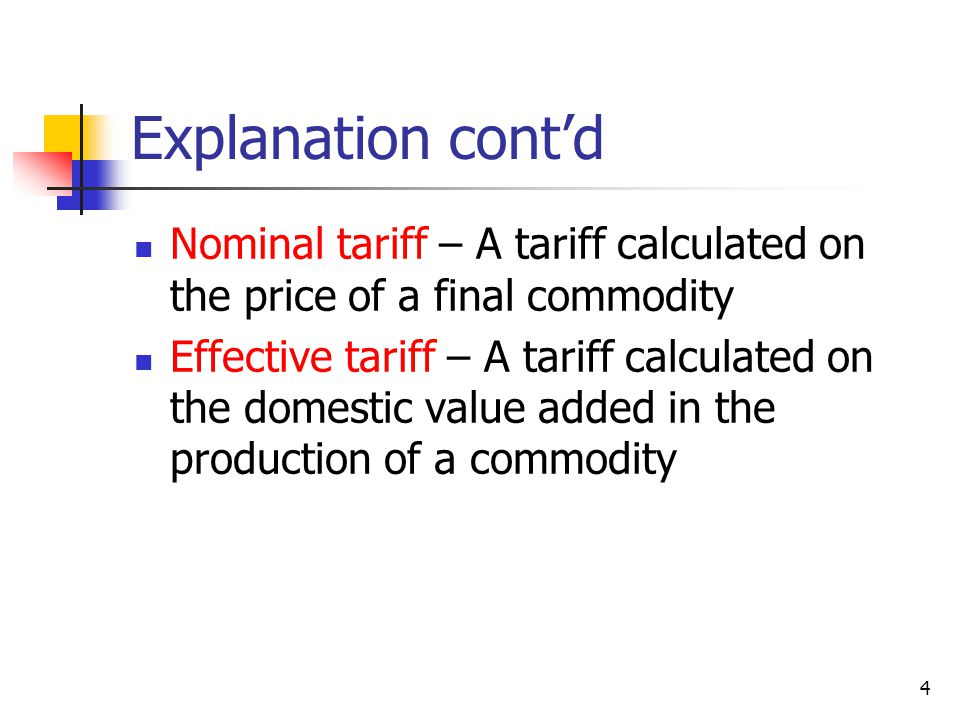 Explanation cont'd Nominal tariff – A tariff calculated on the price of a final commodity.