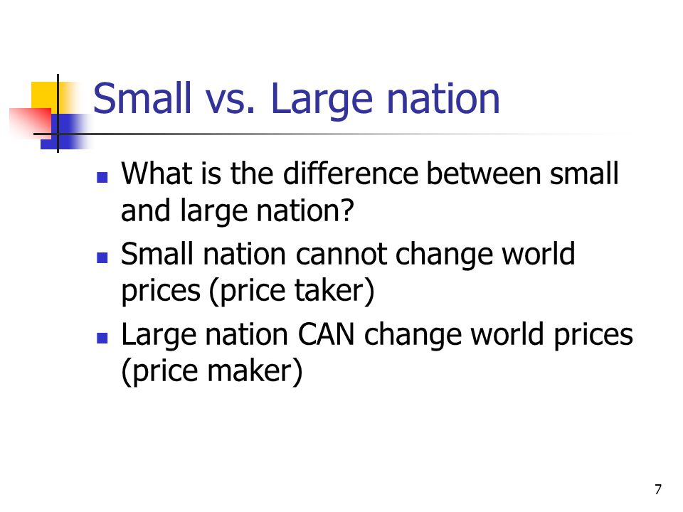Small vs. Large nation What is the difference between small and large nation Small nation cannot change world prices (price taker)