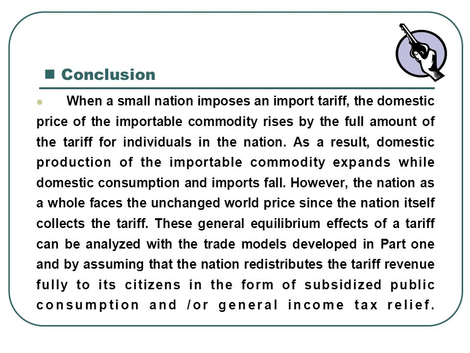 Conclusion When a small nation imposes an import tariff, the domestic