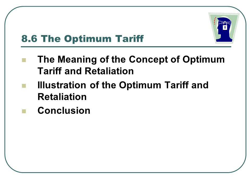 8.6 The Optimum Tariff The Meaning of the Concept of Optimum Tariff and Retaliation. Illustration of the Optimum Tariff and Retaliation.