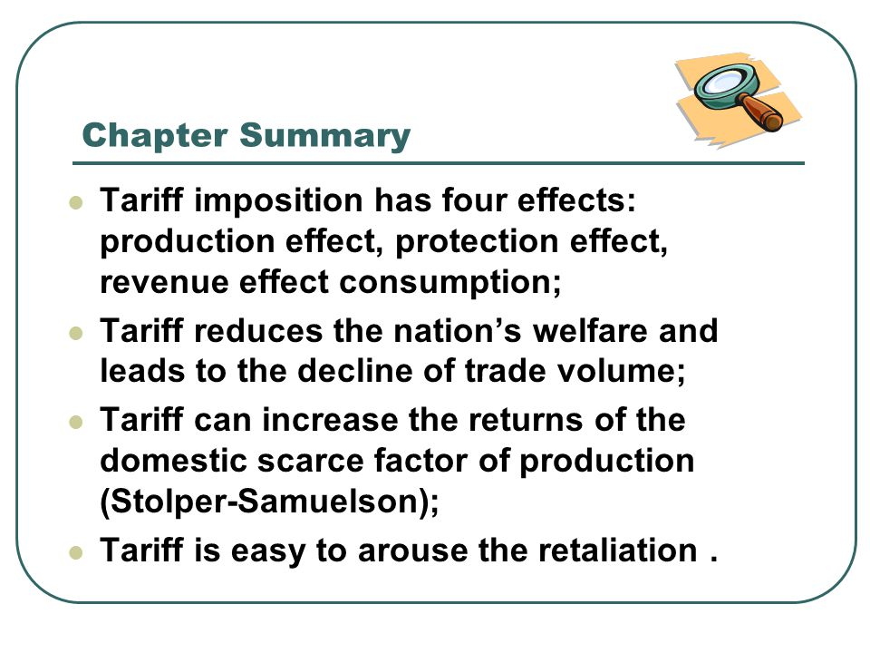 Chapter Summary Tariff imposition has four effects: production effect, protection effect, revenue effect consumption;
