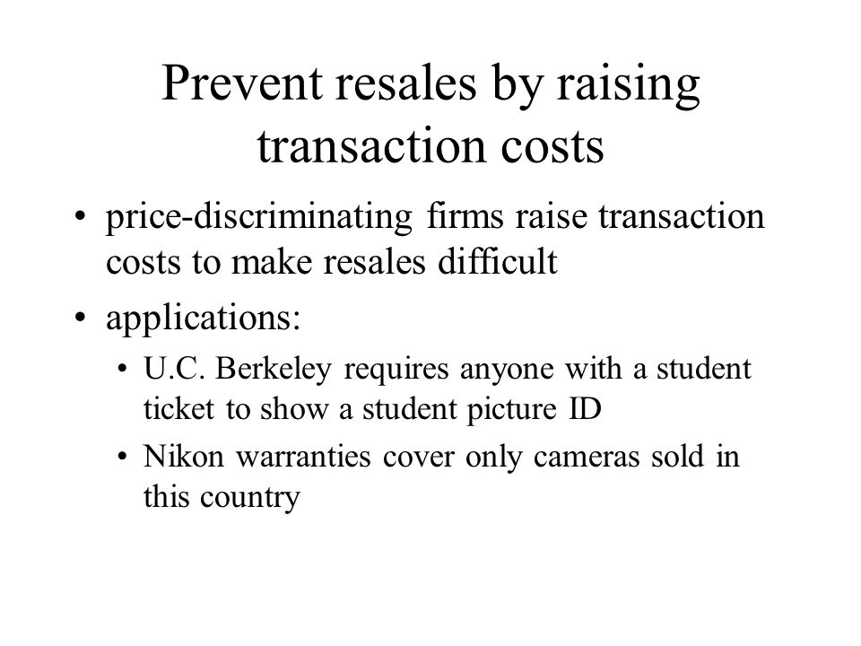 Prevent resales by raising transaction costs