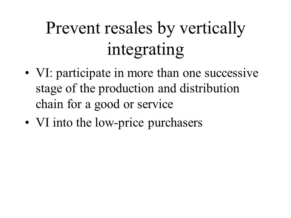 Prevent resales by vertically integrating