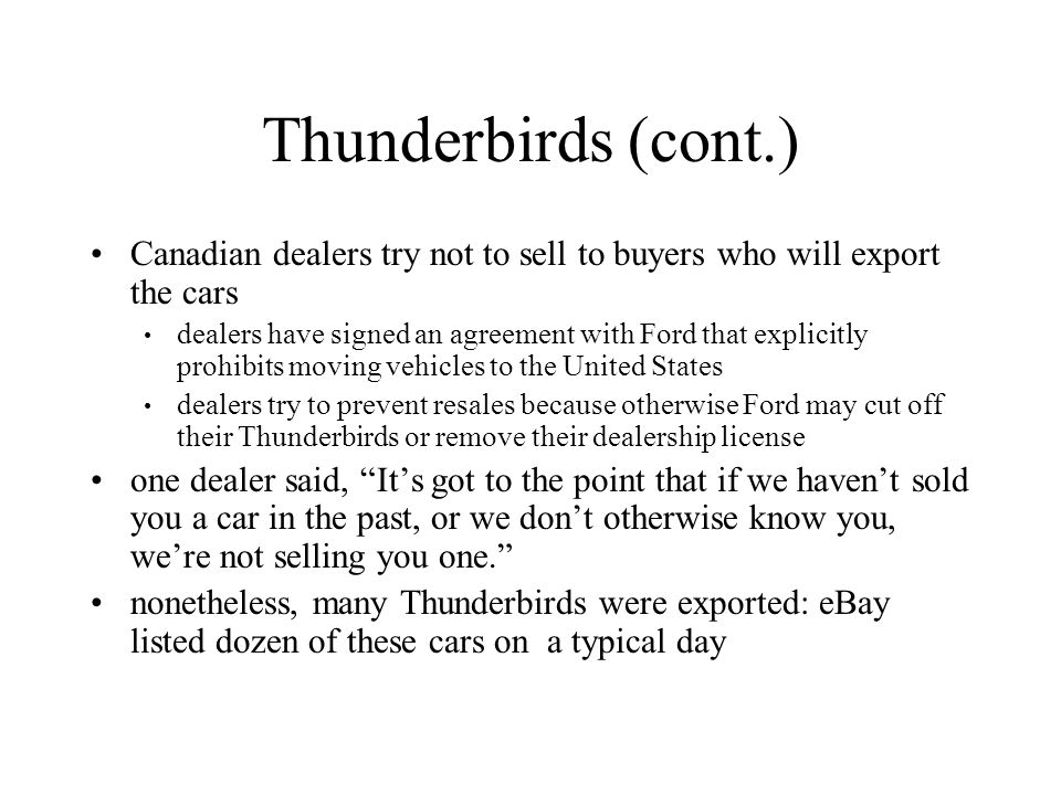 Thunderbirds (cont.) Canadian dealers try not to sell to buyers who will export the cars.