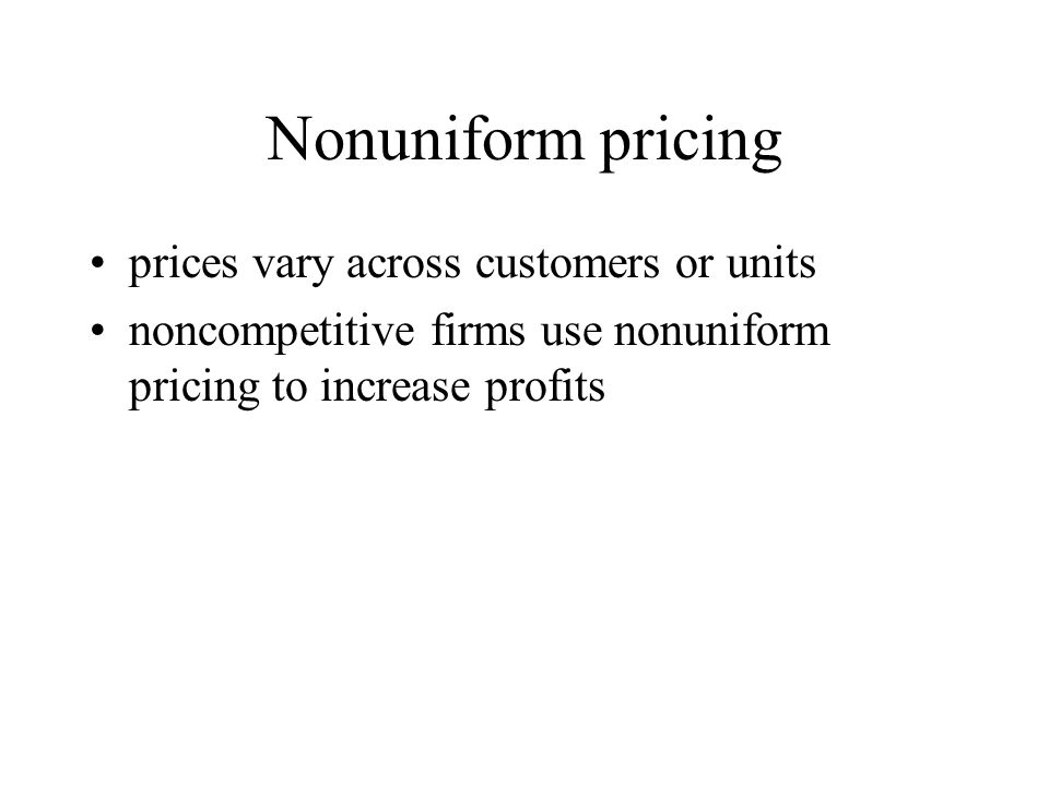 Nonuniform pricing prices vary across customers or units