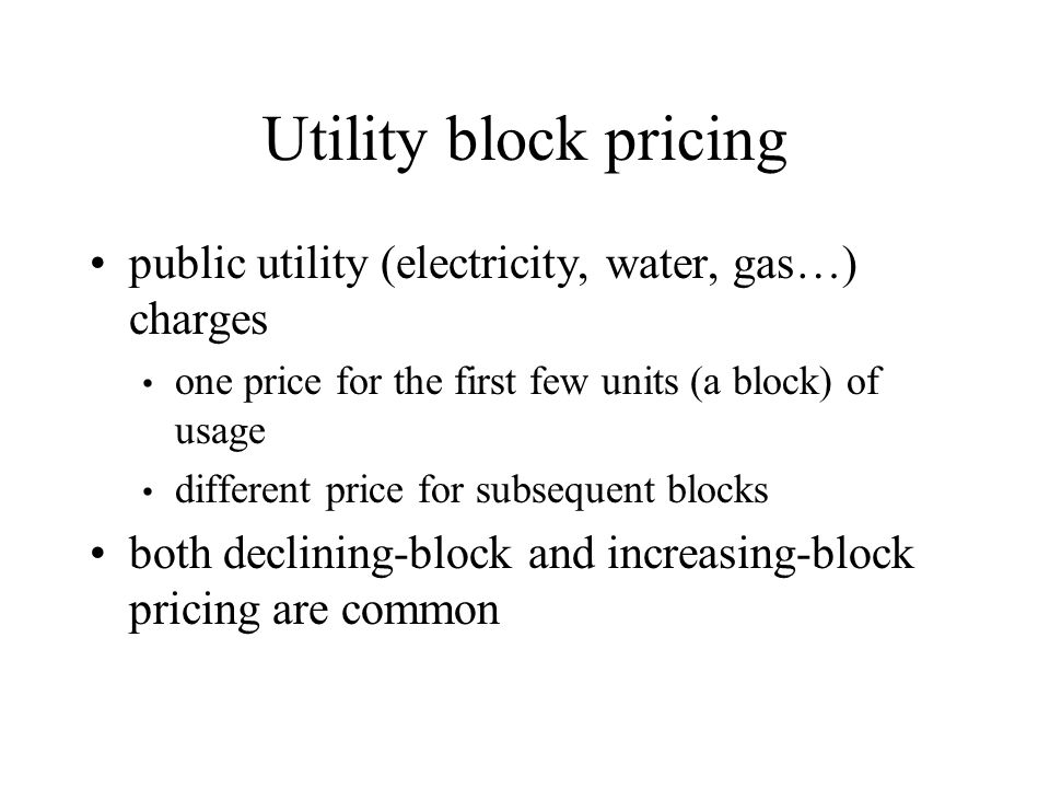 Utility block pricing public utility (electricity, water, gas…) charges. one price for the first few units (a block) of usage.