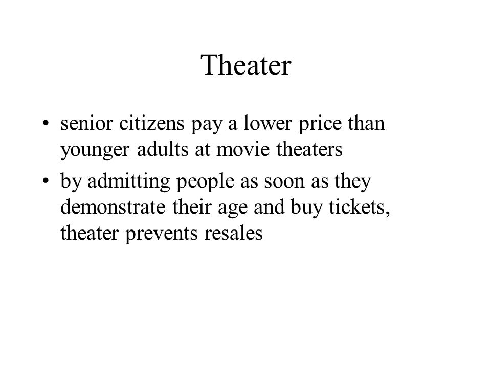 Theater senior citizens pay a lower price than younger adults at movie theaters.
