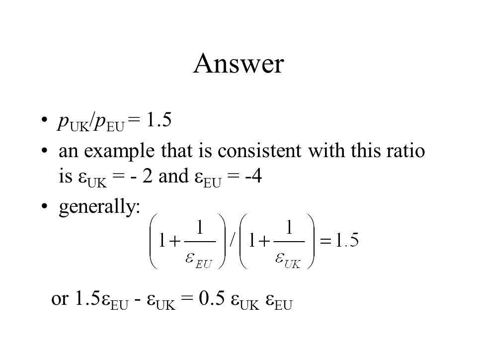 Answer pUK/pEU = 1.5. an example that is consistent with this ratio is UK = - 2 and EU = -4. generally: