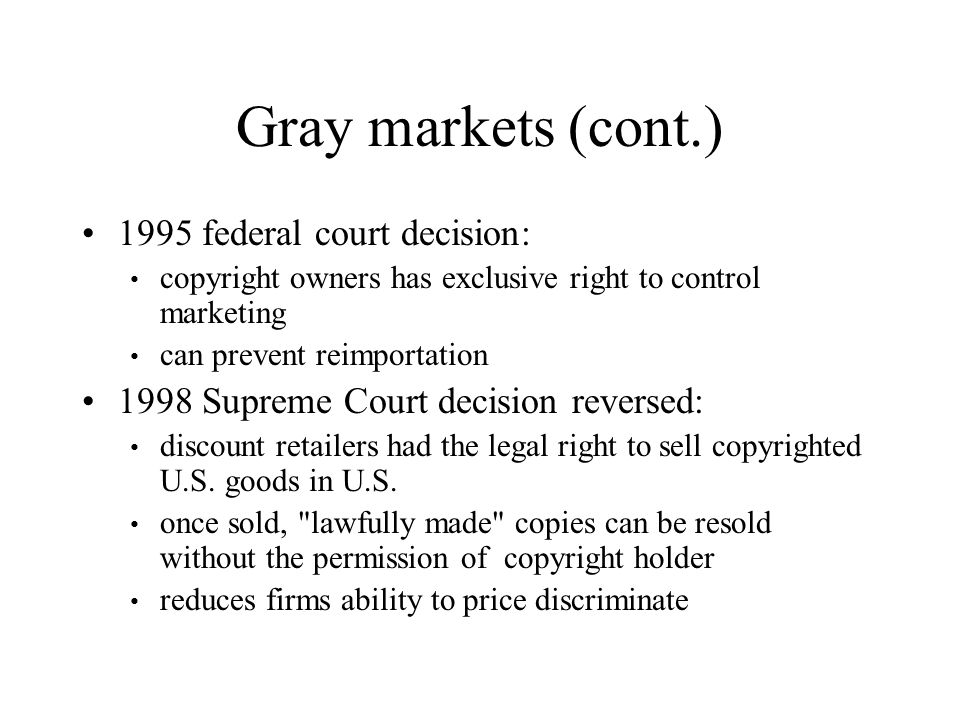 Gray markets (cont.) 1995 federal court decision: