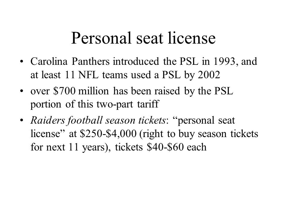 Personal seat license Carolina Panthers introduced the PSL in 1993, and at least 11 NFL teams used a PSL by 2002.