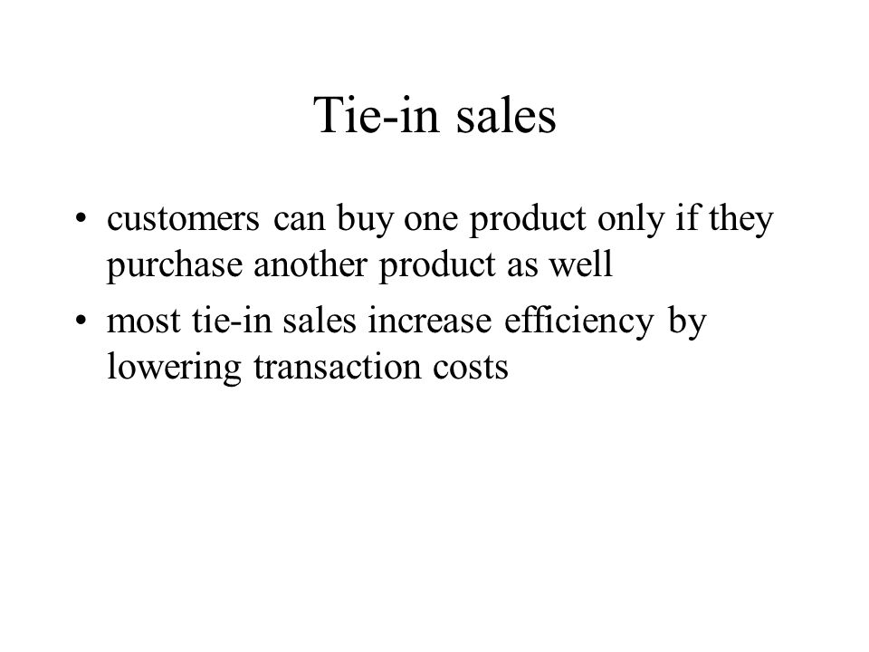 Tie-in sales customers can buy one product only if they purchase another product as well.