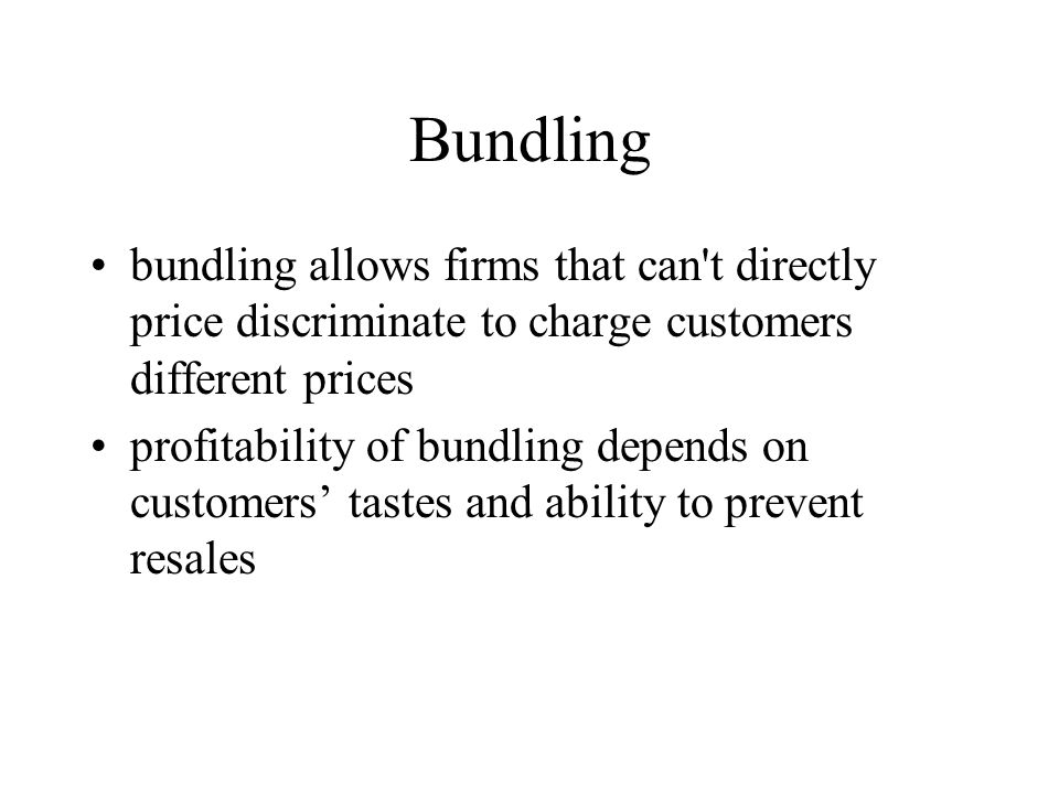 Bundling bundling allows firms that can t directly price discriminate to charge customers different prices.