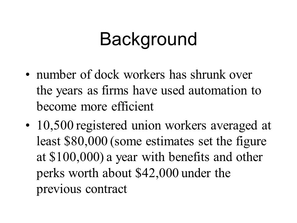 Background number of dock workers has shrunk over the years as firms have used automation to become more efficient.