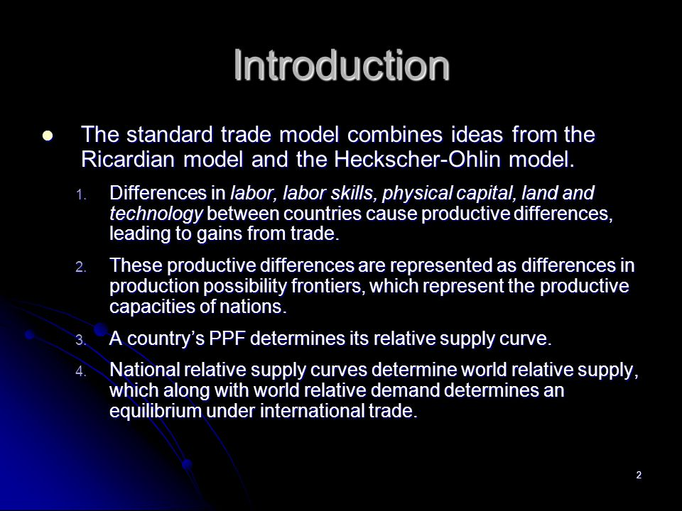 Introduction The standard trade model combines ideas from the Ricardian model and the Heckscher-Ohlin model.