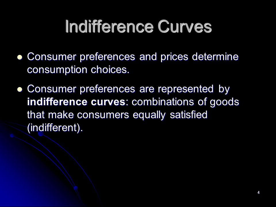 Indifference Curves Consumer preferences and prices determine consumption choices.