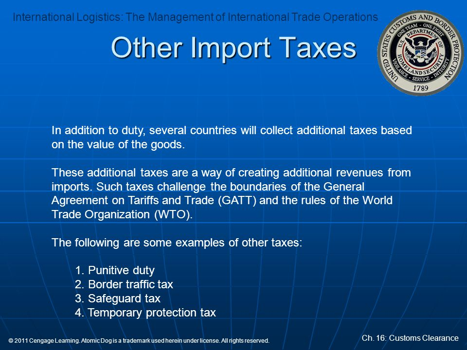 Other Import Taxes In addition to duty, several countries will collect additional taxes based on the value of the goods.