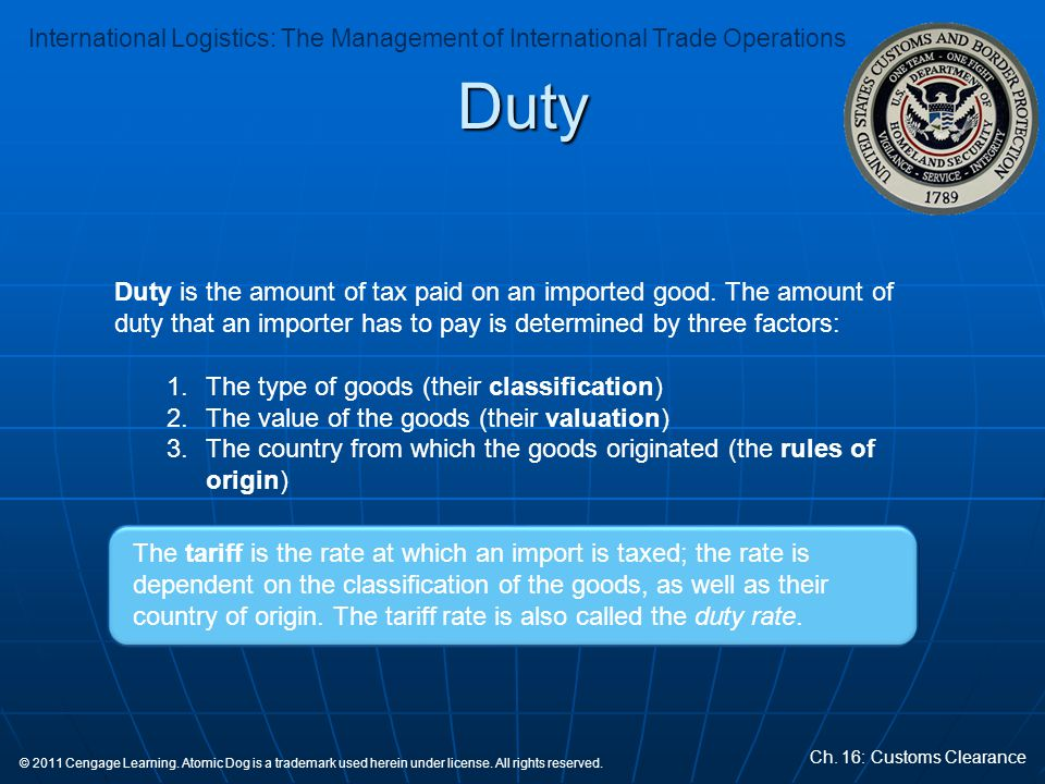 Duty Duty is the amount of tax paid on an imported good. The amount of duty that an importer has to pay is determined by three factors: