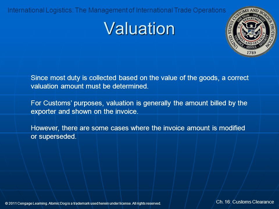 Valuation Since most duty is collected based on the value of the goods, a correct valuation amount must be determined.