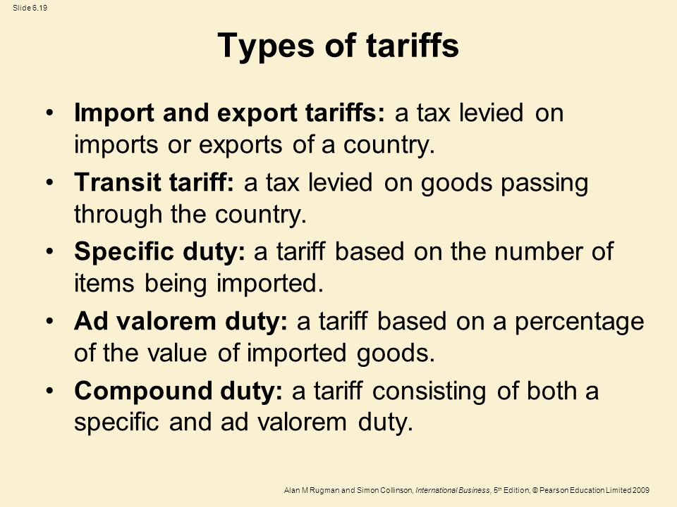 Types of tariffs Import and export tariffs: a tax levied on imports or exports of a country.