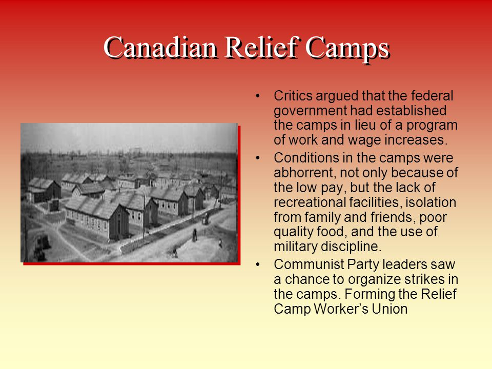 Canadian Relief Camps Critics argued that the federal government had established the camps in lieu of a program of work and wage increases.