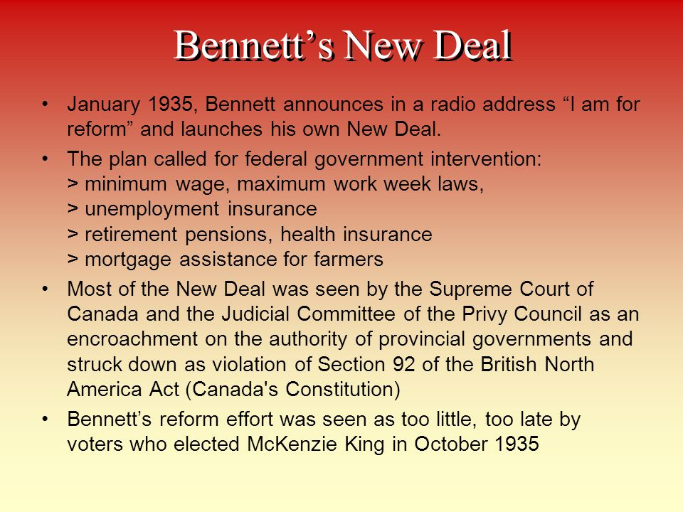 Bennett's New Deal January 1935, Bennett announces in a radio address I am for reform and launches his own New Deal.