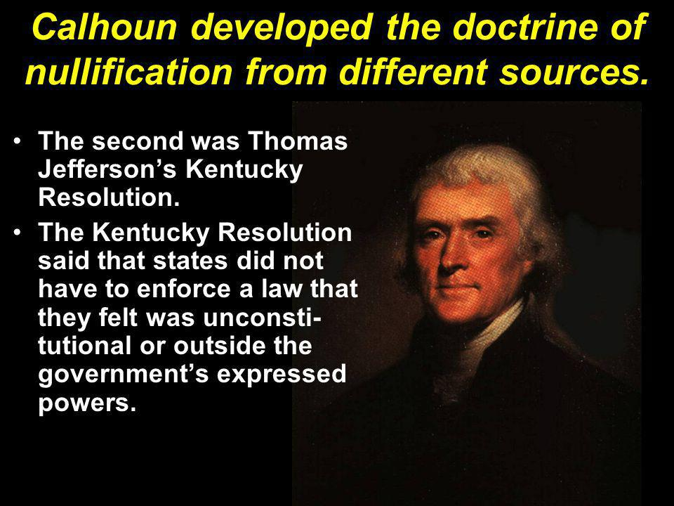 Calhoun developed the doctrine of nullification from different sources.