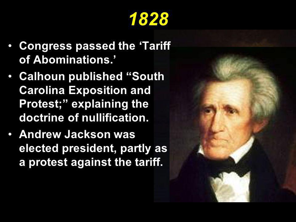 1828 Congress passed the 'Tariff of Abominations.'