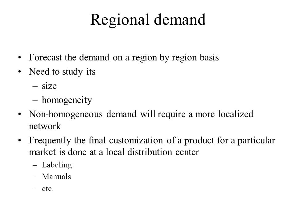 Regional demand Forecast the demand on a region by region basis