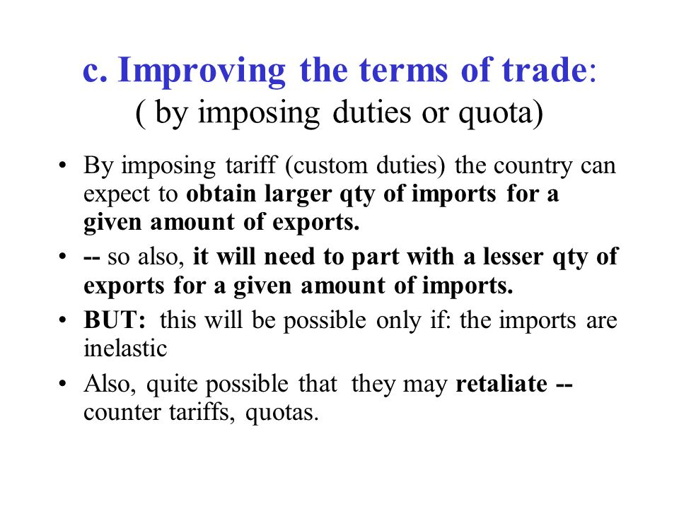 c. Improving the terms of trade: ( by imposing duties or quota)