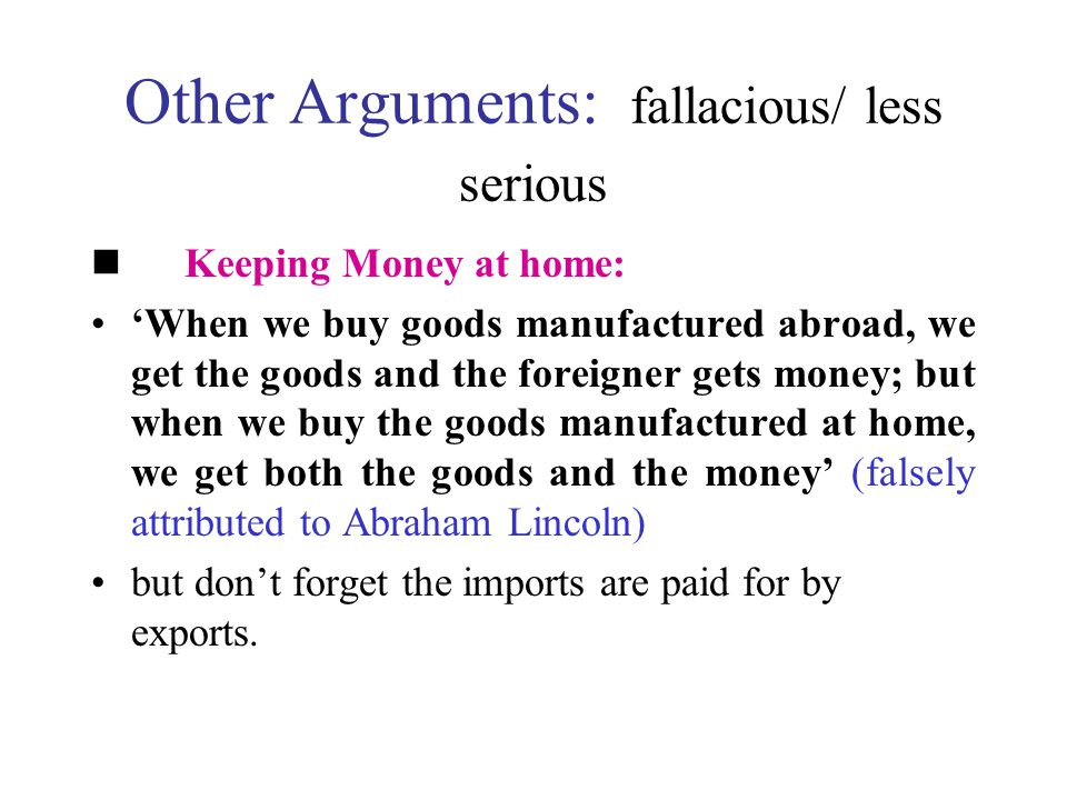 Other Arguments: fallacious/ less serious