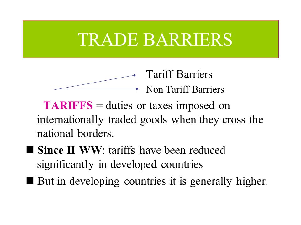TRADE BARRIERS Tariff Barriers