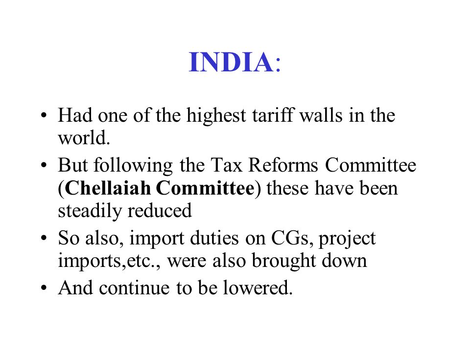 INDIA: Had one of the highest tariff walls in the world.