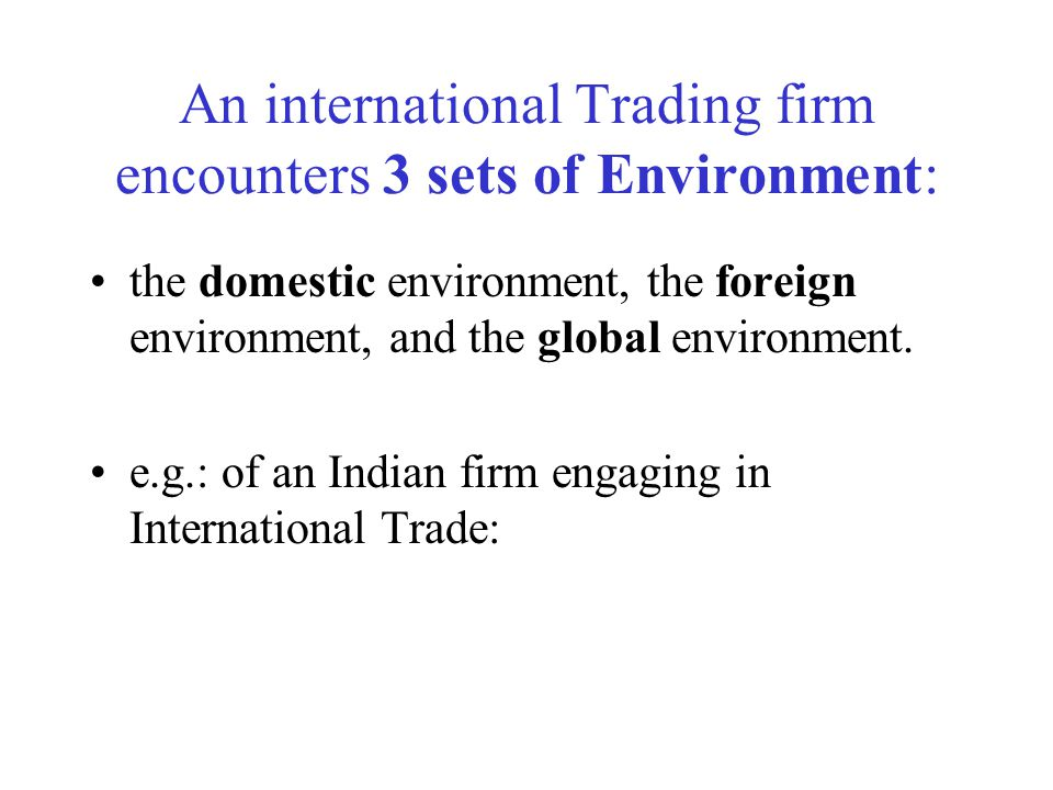 An international Trading firm encounters 3 sets of Environment: