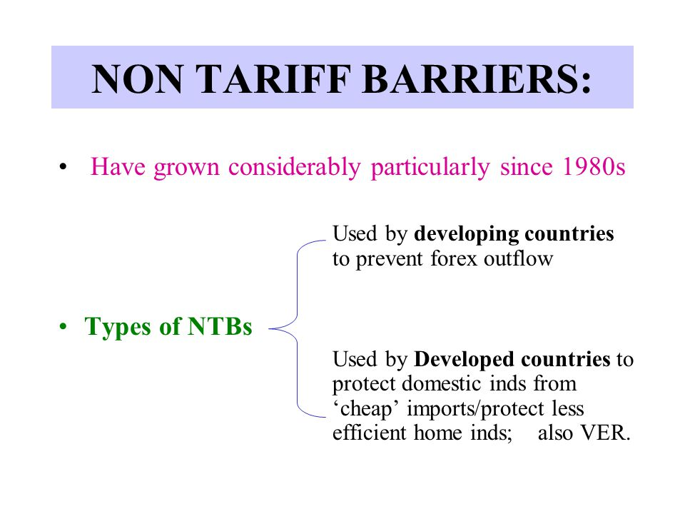 NON TARIFF BARRIERS: Have grown considerably particularly since 1980s