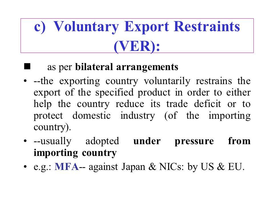 c) Voluntary Export Restraints (VER):