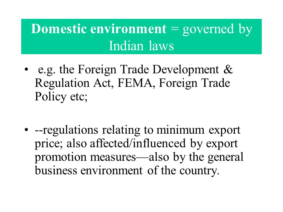 Domestic environment = governed by Indian laws